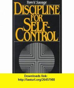 Discipline for Self-Control (9780132174312) Tom V. Savage , ISBN-10: 0132174316  , ISBN-13: 978-0132174312 ,  , tutorials , pdf , ebook , torrent , downloads , rapidshare , filesonic , hotfile , megaupload , fileserve