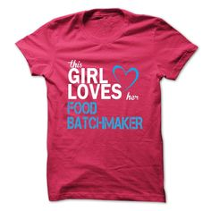 This girl loves her FOOD BATCHMAKER T-Shirts, Hoodies. GET IT ==► https://www.sunfrog.com/LifeStyle/This-girl-loves-her-FOOD-BATCHMAKER-42109135-Guys.html?id=41382
