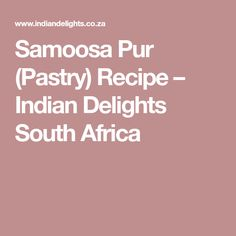 Samoosa Pur (Pastry) Recipe – Indian Delights South Africa Snack Recipes, Indian Snacks, Indian Food Recipes, Indian Breads, Tandoori Chicken Curry, Green Chilli Pickle, African Spices, South African Recipes, Recipes