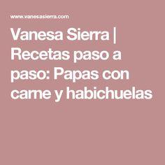 Vanesa Sierra | Recetas paso a paso: Papas con carne y habichuelas
