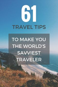 61 Travel Tips to Make You the World's Savviest Traveler. Great information you will certainly enjoy when you are traveling the world!:
