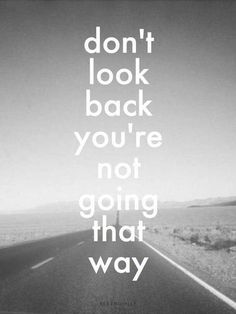 Inspirational Quotes : 'Don't look back you're not going that way. Inspirational Quotes About Strength, Inspirational Quotes Pictures, Inspiring Quotes About Life, Motivational Quotes, Beautiful Quotes On Life, Quotes Images, Positive Quotes, Best Short Quotes, Best Quotes