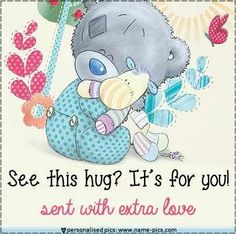 Here s you a Hug right Back my Wonderful Sis Ruthie.You are such an Angel.