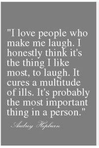 Audrey Hepburn Quote: I Love People Who Make Me Laugh. I Honestly Think it's The Thing I Like Most, To Laugh. It Cures a Multitude Of Ills. ...