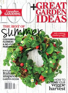 The best of summer! 100+ great gardening ideas; make a summery strawberry wreath; build an Italian-inspired garden room; colourful flowers and no-fuss perennials; extend your veggie harvest and more!  Canadian Gardening Summer 2014 {PHOTO: Susan Barnson Hayward} Canadian Garden Ideas, Flowers Perennials, Colorful Flowers, Harvest, Christmas Wreaths, Floral Wreath, Home And Garden, Holiday Decor, How To Make