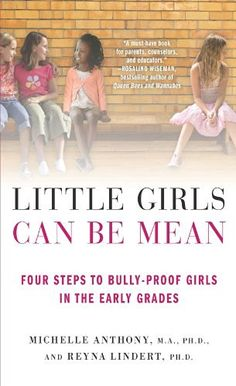 Little Girls Can Be Mean: Four Steps to Bully-proof Girls in the Early Grades, http://a.co/aZduw0w