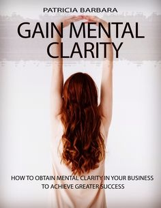 Finally! Gain More Mental Clarity in Your Business and Achieve Greater Success. Follow This Comprehensive Guide on How to Obtain Mental Clarity in Your Business to Achieve Greater Success. Lack Of Focus, Fear Of The Unknown, Hard Pressed, Negative Self Talk, Take The First Step, Positive Mindset, Learn To Read, Human Body, Clarity