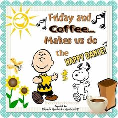 it's happy dance time! its Friday! Time for coffee and get this day started. Good Morning Friday, Good Morning Greetings, Happy Friday, Morning Pics, Blessed Friday, Morning Quotes, Peanuts Cartoon, Peanuts Gang, Snoopy Friday
