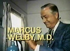 Marcus Welby. M.D. ~ Loved This Show! . - Wanted Robert Young to be my Dad in the 50's and my Doctor in the 60's