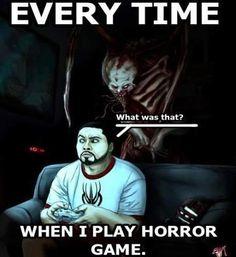 Horror games can always get ya a bit paranoid, lol