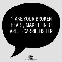 """Take your broken heart, make it into art."" -Carrie Fisher - Quote From Recite.com #RECITE #QUOTE"