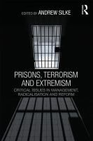 Prisons, terrorism and extremism : critical issues in management, radicalisation and reform / edited by Andrew Silke