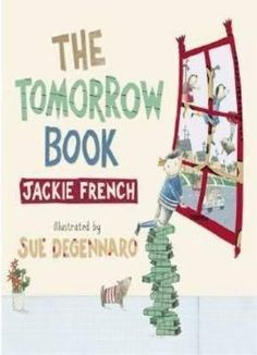 Buy The Tomorrow Book by Jackie French at Mighty Ape NZ. A timely picture book about a young prince who is determined to rule over a country where the future is filled with environmental hope - and practical. Books To Read, My Books, Books Australia, Someone Like You, Children's Literature, Paperback Books, Book Activities, Book Lists, Bestselling Author