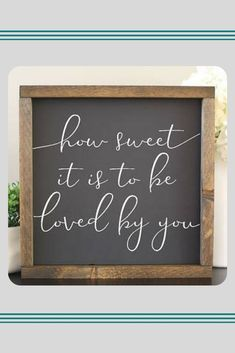 """""""How sweet it is to be loved by you"""" Farmhouse Style Sign 