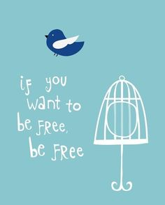 """if you want to be free, be free"""