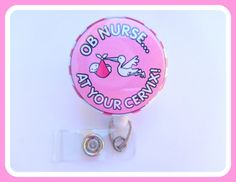 OB Nurse at Your Cervix  Retractable Badge by clippiecollections
