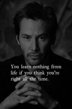 Positive Quotes : You learn nothing from life if you think youre right all the time. - Hall Of Quotes Short Inspirational Quotes, Short Quotes, Inspiring Quotes About Life, Motivational Quotes, Wisdom Quotes, True Quotes, Quotes To Live By, Best Quotes, Superb Quotes