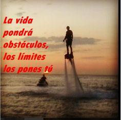 La vida pondrá Obstáculos, los límites los pones tú.