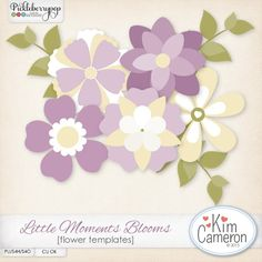 Little Moments Blooms Flower Templates by Kim Cameron. Create some beautiful blooms for most any kit with these simple flower templates!