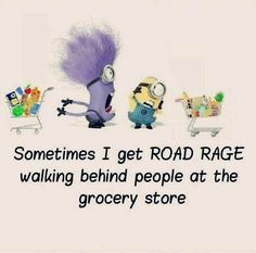 Like the ones that RUSH through the door and SQUEEZE in ahead of you only to walk at the speed of paint drying while they block the entire width of the aisle!