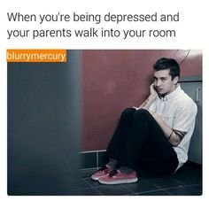 yea this is totally me-except my parents don't really come in my room