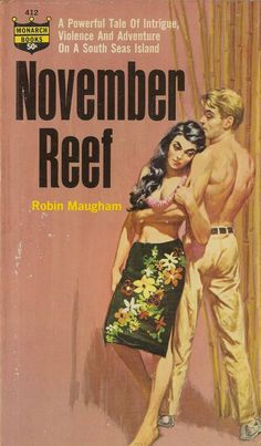 November Reef, by Robin Maugham the nephew of famed playwright and author W. Somerset Maugham. Midwood , 1964 Cover art by Harry Schaare