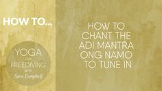 How to chant the Adi Mantra Ong Namo to Tune In