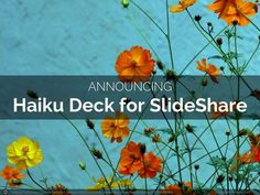 Announcing Haiku Deck For SlideShare by Haiku Deck via slideshare