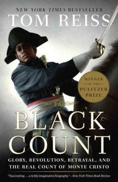 The Black Count  glory, revolution, betrayal, and the real Count of Monte Cristo  by Tom Reiss.  The life of French writer Alexander Dumas's father General Alex Dumas, including his parentage, and how, after he was sold into bondage, Dumas made his way to Paris in time for the French Revolution.