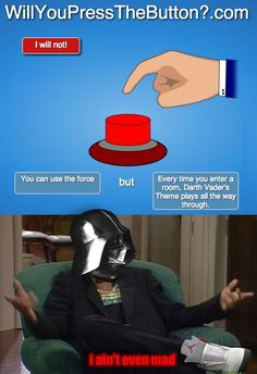 Would you press the button? - I think a better question is, why wouldn't you press the button? All Meme, Stupid Funny Memes, Funny Stuff, Meme Meme, Funny Things, Star Wars Jokes, Press The Button, Me Me Me Song, Really Funny