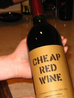 Cheap red wine. How