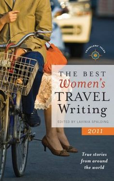 The Best Women's Travel Writing 2011: True Stories From Around the World by Layinia Spalding. reading list