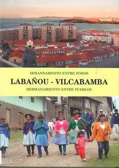 Labañou-Vilcabamba : irmandamento entre pobos = hermanamiento entre pueblos / autores, Luis Astray... (et al.). -- A Coruña : ONGD Asociación Labañou Solidaria , 2017. -- 238 p.: fot. cor, gráf.; 24 cm. + 1 pendrive. -- ISBN: 978-84-697-7878-4. 1. Asociación Labañou Solidaria (A Coruña)-Historia 2. Cooperación internacional-Perú Baseball Cards, Sports, International Development, Authors, Historia, Hs Sports, Sport