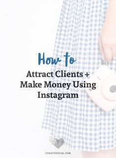 How to Attract Clients and Make Money Using Instagram!