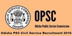 opsc.gov.in OPSC Civil Services Exam Notification 2016 Apply Online 145 OAS OFS Odisha Police Posts, OPSC Recruitment 2016, Odisha Civil Services Exam 2016.
