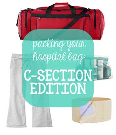 You Are My Licorice: Packing Your Hospital Bag: C-Section Edition: good to know for baby #2 since baby #1's c-section was a complete surprise