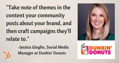 Take note of themes in the content your community posts about your brand, and then craft campaigns they'll relate to.