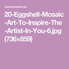 20-Eggshell-Mosaic-Art-To-Inspire-The-Artist-In-You-6.jpg (736×859)