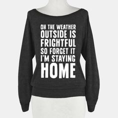 Oh The Weather Outside Is Frightful So... | T-Shirts, Tank Tops, Sweatshirts and Hoodies | HUMAN