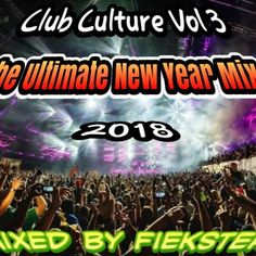 Club Culture Vol 3 - The Ultimate New Year Mix 2018 (Mixed by Fiekster) by Fiekster on SoundCloud