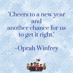 """""""Cheers to a new year and another chance for us to get it right."""" -Oprah Winfrey"""
