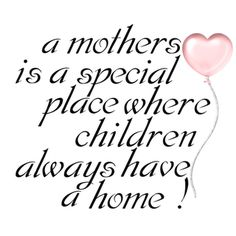 A Mother's Well, at least most always has a home! Some don't have that kind of loving mother. Mothers Day Quotes, Mom Quotes, Mothers Love, Happy Mothers Day, Daughter Quotes, Nice Quotes, Family Quotes, I Love Girls, My Love