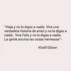 Viaja y no lo digas a nadie... Khalil Gibran