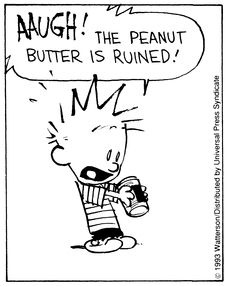Calvin and Hobbes, Control Your Peanut Butter of 4 DA) - AAUGH! The peanut butter is ruined! Hobbes And Bacon, Calvin And Hobbes Comics, Classic Comics, One Liner, Art Pop, Fun Comics, Hobbs, Old Boys, News Today