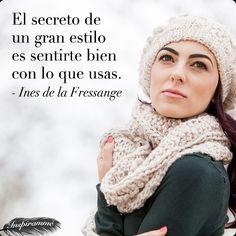 El secreto de un gran estilo es sentirte bien con lo que usas. - Ines de la Fessange #moda #fashion #belleza #Tresemme #inspiramme #Ines #Fressange #frase #quote