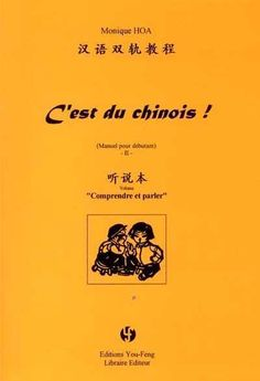 CHINOIS, C'EST DU MANUEL POUR DÉBUTANT 2 COMPRENDRE ET PARLER. Is learning Chinese such a terrible thing? Based on the features of this language, the author offers a new way to approach it: learning the oral and the written word are conducted separately, to learn to speak without being hindered by the Chinese characters, one hand, and, on the other hand, progress in writing following the specific Chinese writing structural logic. Ref. number(s): CHI-008 (book) - CHI-008-009 (audio).
