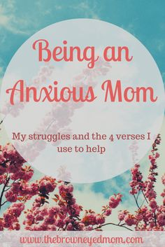 Being an anxious mom. My struggles and the 4 verses I use to help.