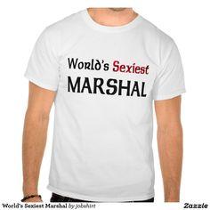 World's Sexiest Marshal T Shirt
