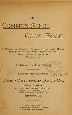 The Common Sense Cook Book by Lillian C. Masterman, Minneapolis, 1894. Interspersed with advertising from the sponsor, The Weinhold Drug Company.