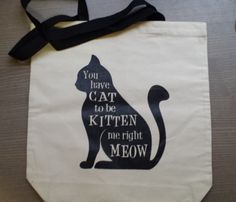 You have CAT to be KITTEN me right MEOW Cat Saying Tote Bag100% cotton canvas recycled black handles